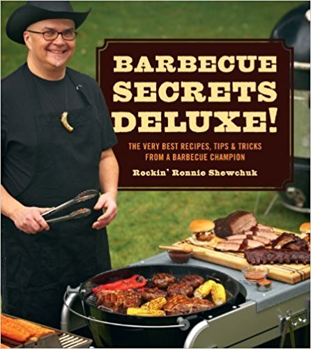 Barbecue Secrets Deluxe-The Very Best Recipes, Tips and Tricks From a Barbecue Champion